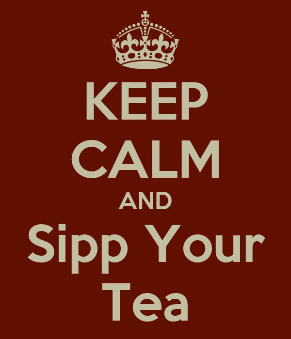KEEP CALM AND Sipp Your Tea