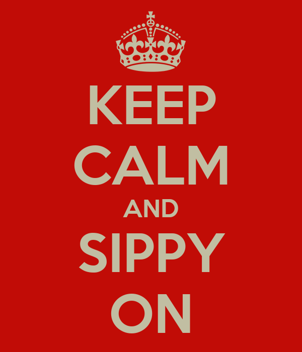 KEEP CALM AND SIPPY ON