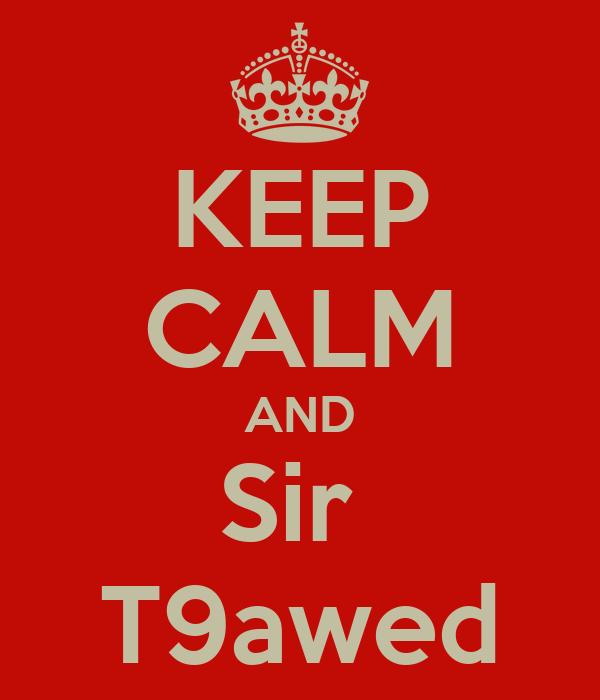 KEEP CALM AND Sir  T9awed