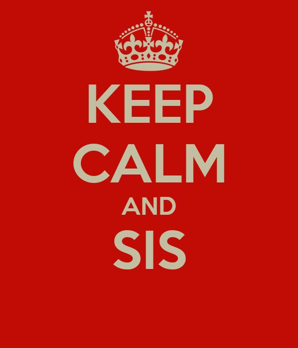 KEEP CALM AND SIS