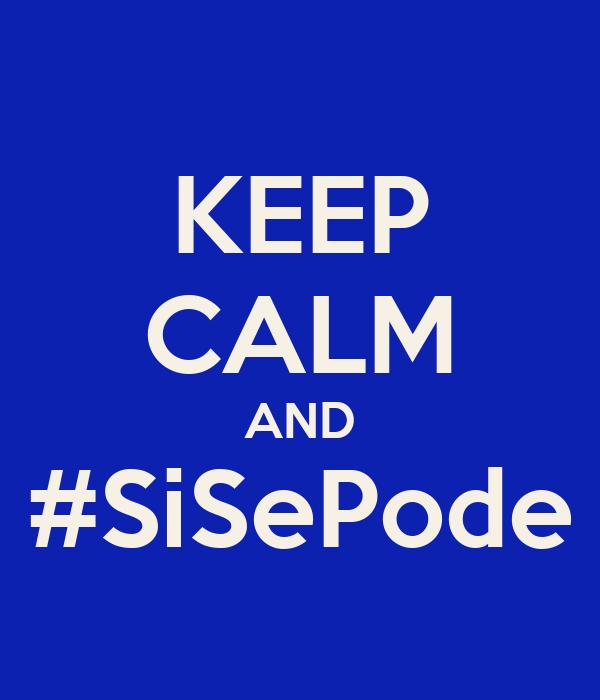 KEEP CALM AND #SiSePode
