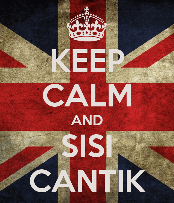 KEEP CALM AND SISI CANTIK