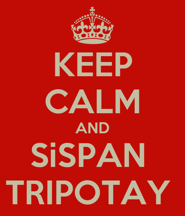 KEEP CALM AND SiSPAN  TRIPOTAY