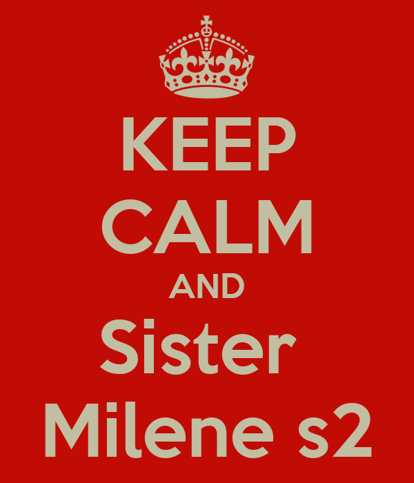 KEEP CALM AND Sister  Milene s2