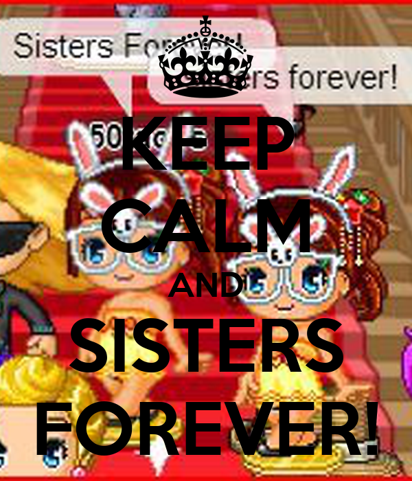 KEEP CALM AND SISTERS FOREVER!