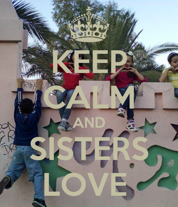 KEEP CALM AND SISTERS LOVE