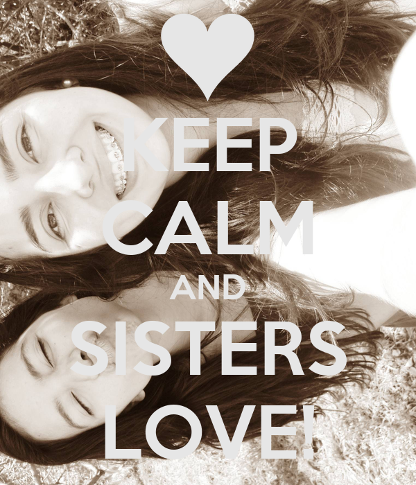 KEEP CALM AND SISTERS LOVE!