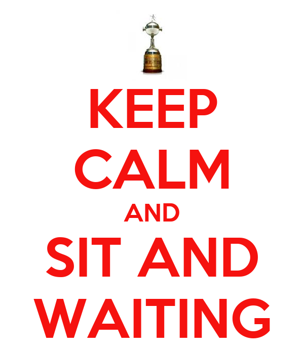 KEEP CALM AND SIT AND WAITING