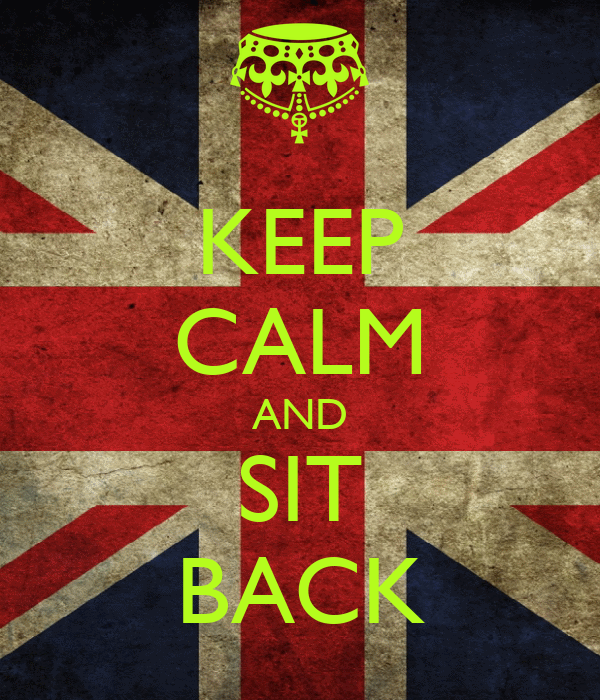 KEEP CALM AND SIT BACK
