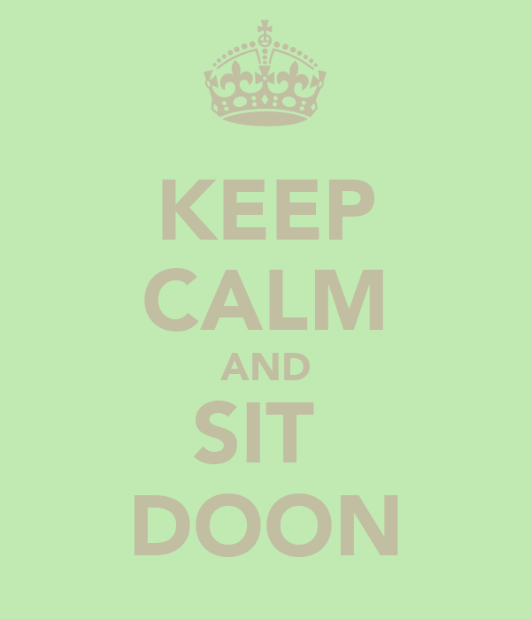 KEEP CALM AND SIT  DOON