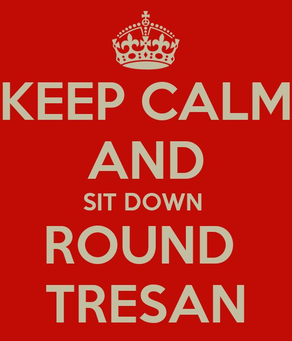 KEEP CALM AND SIT DOWN  ROUND  TRESAN