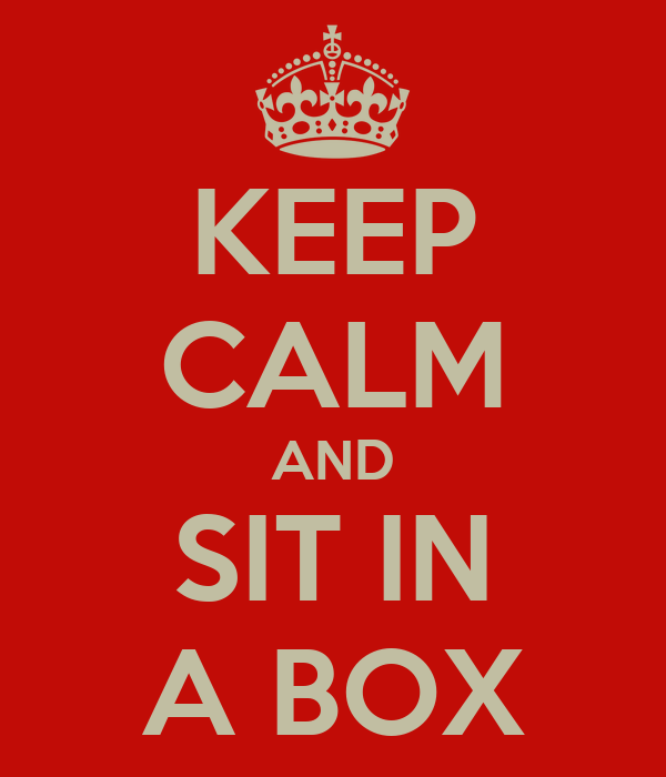 KEEP CALM AND SIT IN A BOX