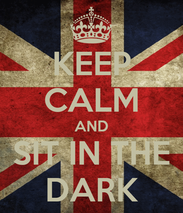 KEEP CALM AND SIT IN THE DARK