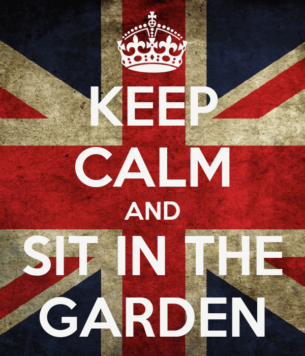 KEEP CALM AND SIT IN THE GARDEN