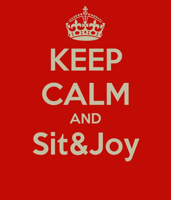 KEEP CALM AND Sit&Joy
