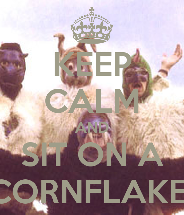 KEEP CALM AND SIT ON A CORNFLAKE