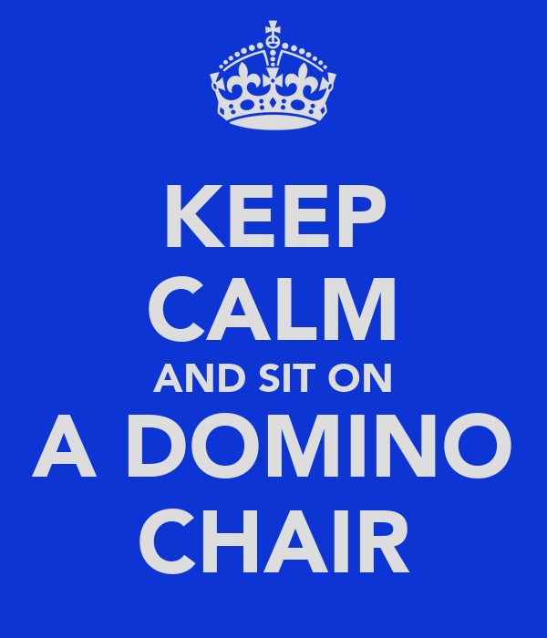 KEEP CALM AND SIT ON A DOMINO CHAIR