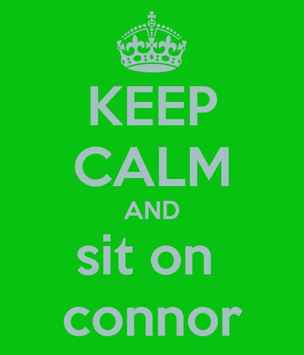 KEEP CALM AND sit on  connor
