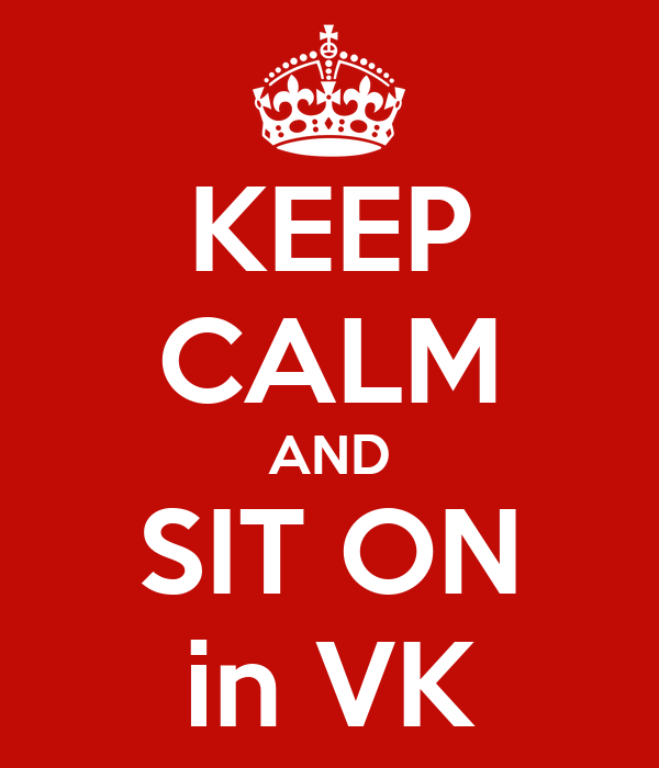 KEEP CALM AND SIT ON in VK