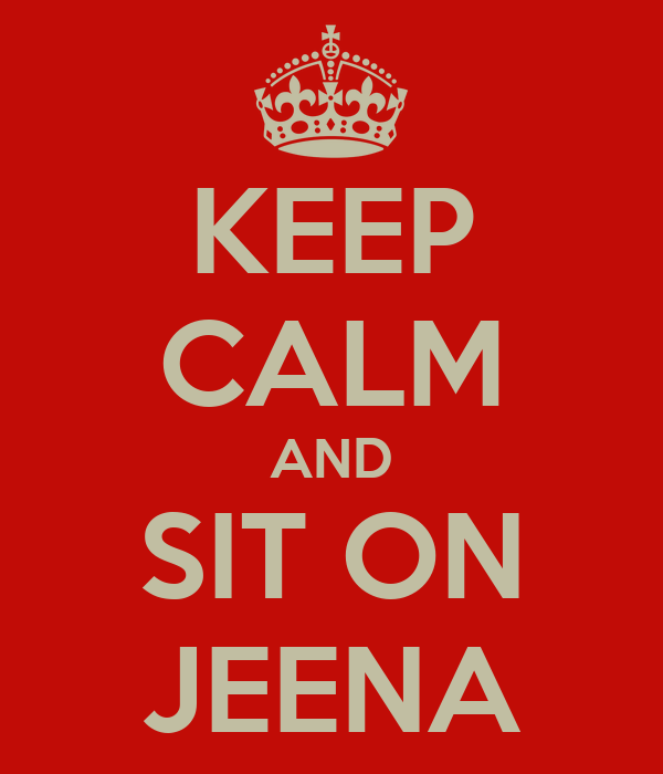 KEEP CALM AND SIT ON JEENA