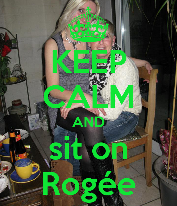 KEEP CALM AND sit on Rogée
