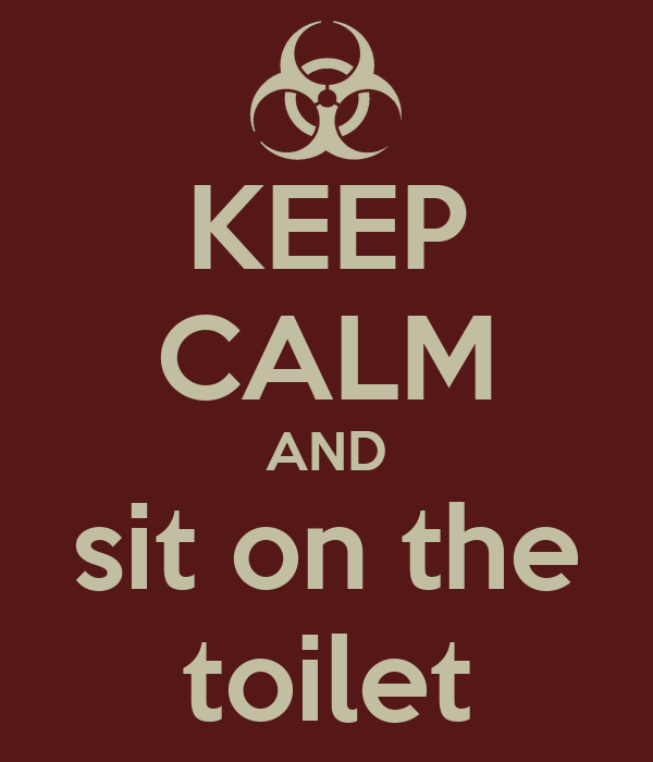 KEEP CALM AND sit on the toilet