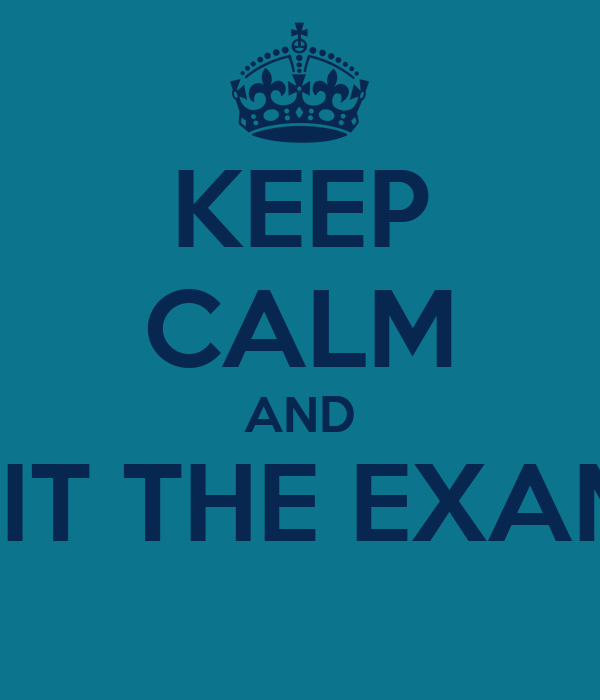 KEEP CALM AND SIT THE EXAM