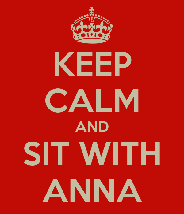 KEEP CALM AND SIT WITH ANNA