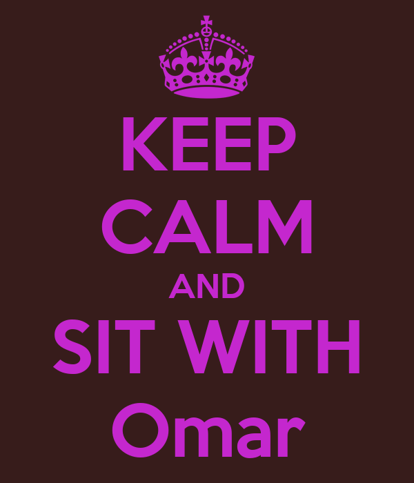 KEEP CALM AND SIT WITH Omar