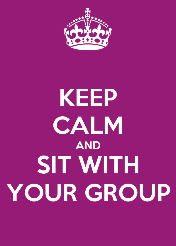 KEEP CALM AND SIT WITH YOUR GROUP