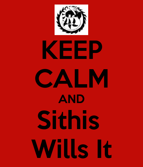 KEEP CALM AND Sithis  Wills It