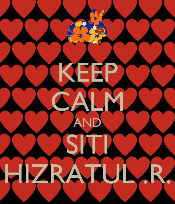 KEEP CALM AND SITI HIZRATUL .R.
