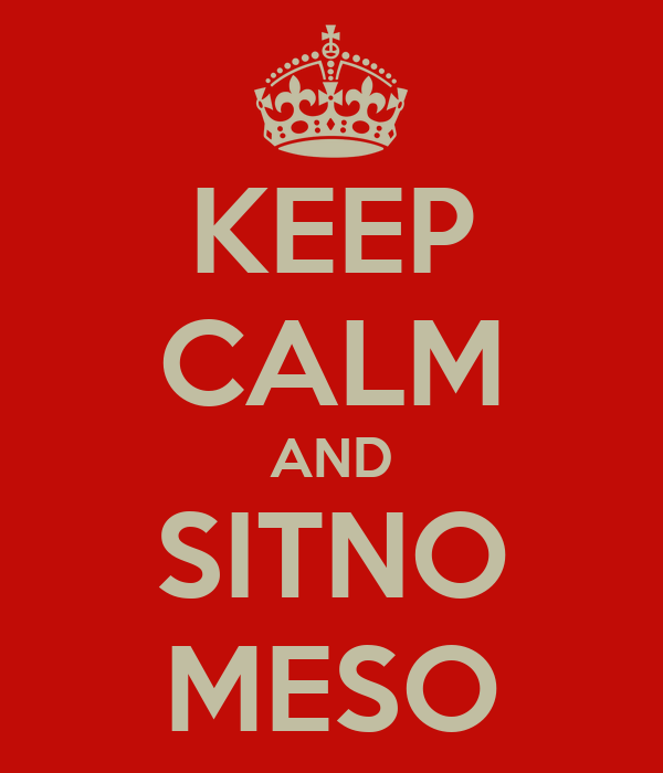 KEEP CALM AND SITNO MESO