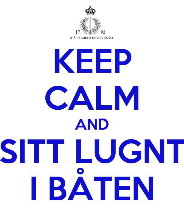 KEEP CALM AND SITT LUGNT I BÅTEN
