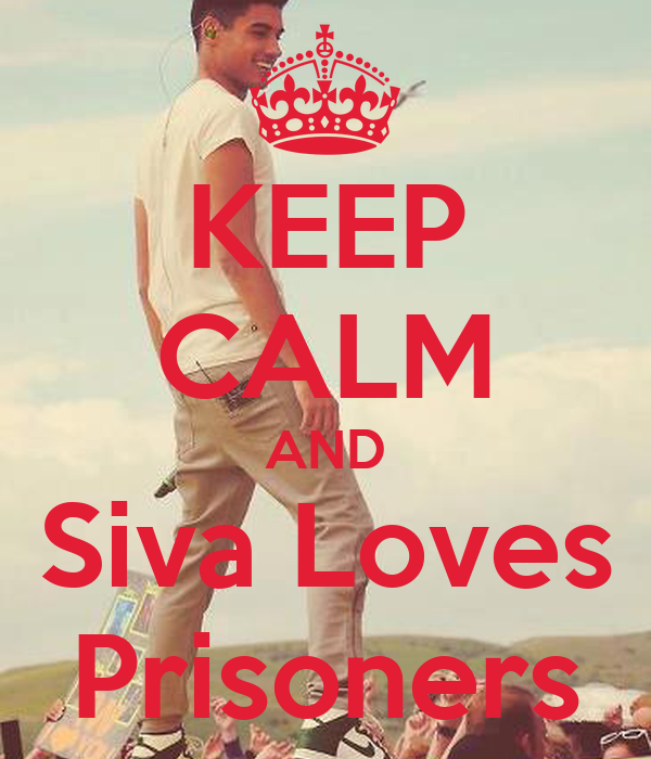 KEEP CALM AND Siva Loves Prisoners