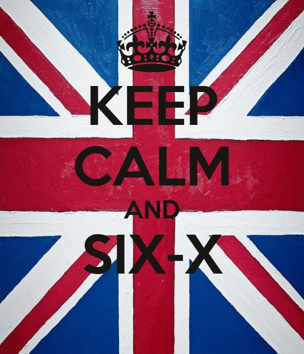 KEEP CALM AND SIX-X