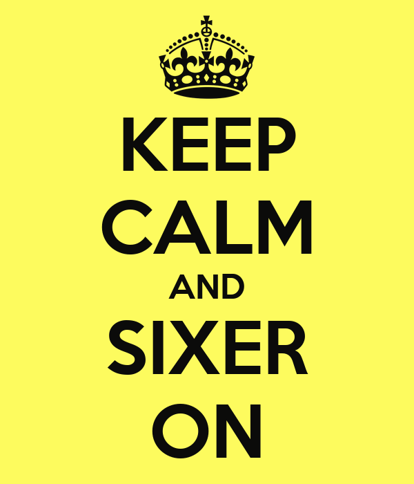 KEEP CALM AND SIXER ON