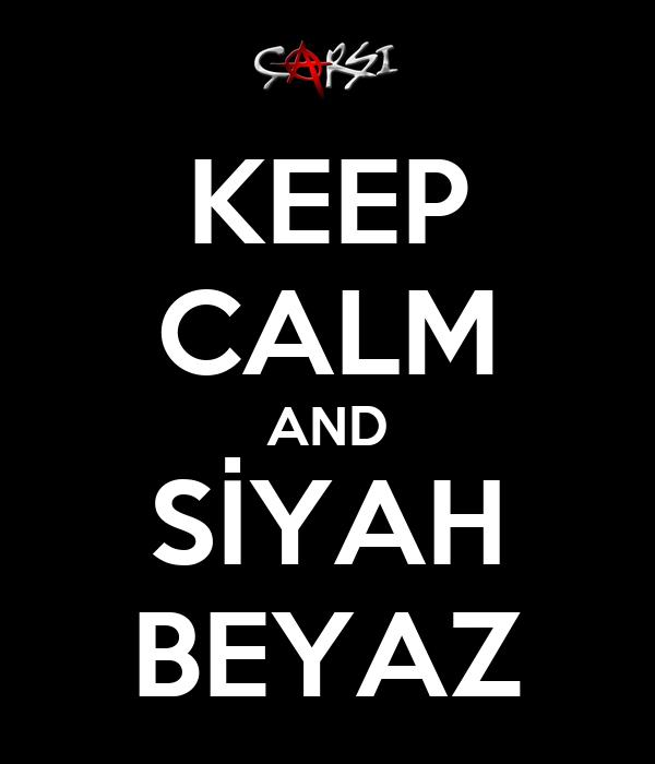 KEEP CALM AND SİYAH BEYAZ