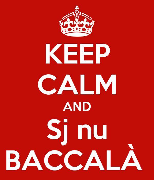 KEEP CALM AND Sj nu BACCALÀ