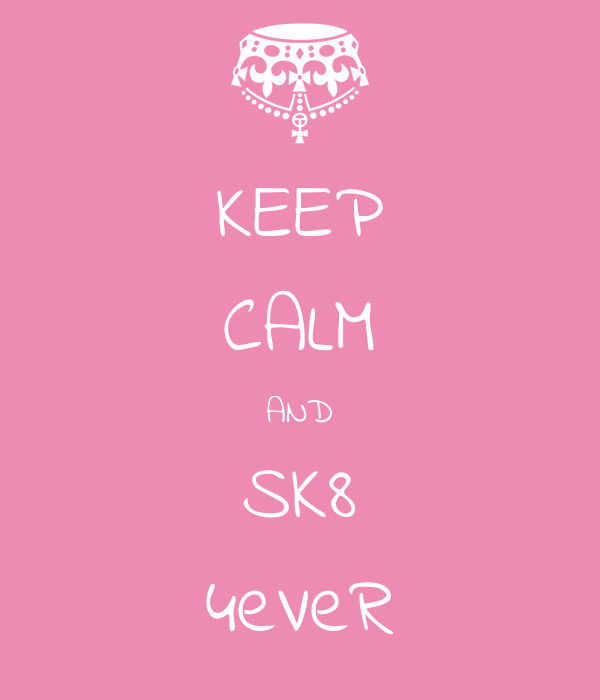 KEEP CALM AND SK8 4eVeR