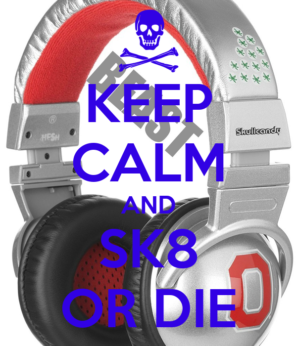 KEEP CALM AND SK8 OR DIE