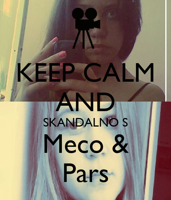 KEEP CALM AND SKANDALNO S Meco & Pars