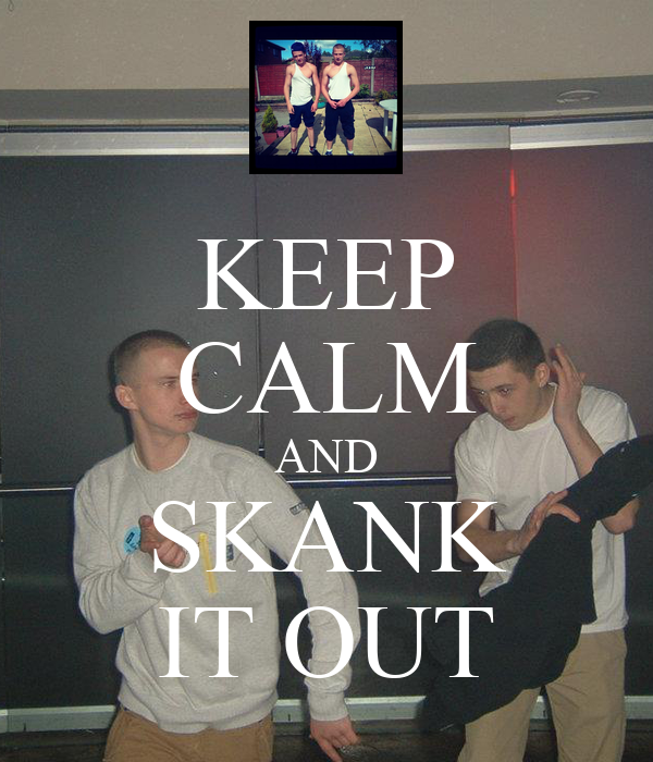 KEEP CALM AND SKANK IT OUT