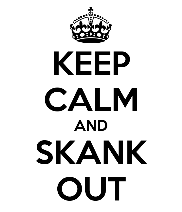 KEEP CALM AND SKANK OUT