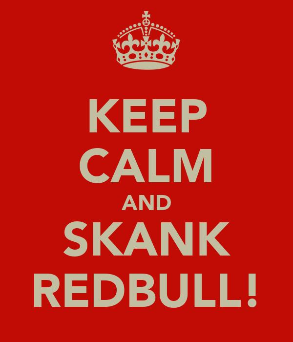KEEP CALM AND SKANK REDBULL!