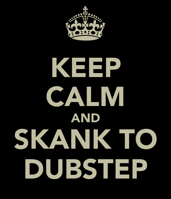 KEEP CALM AND SKANK TO DUBSTEP