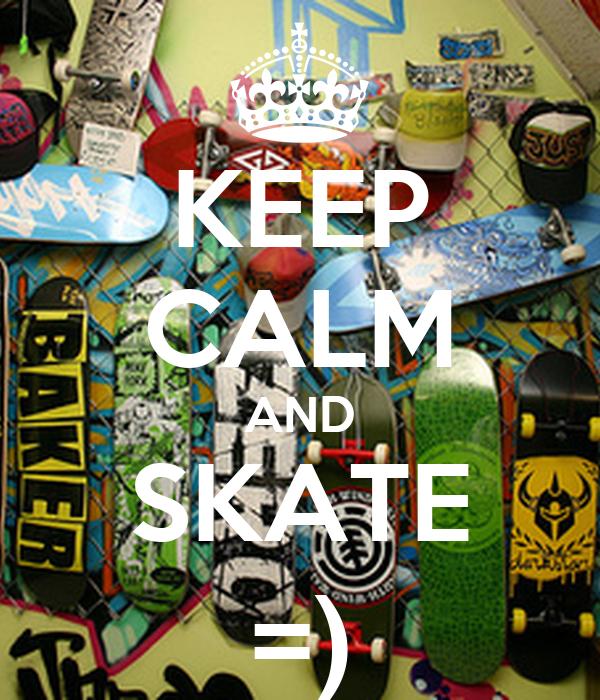 KEEP CALM AND SKATE =)