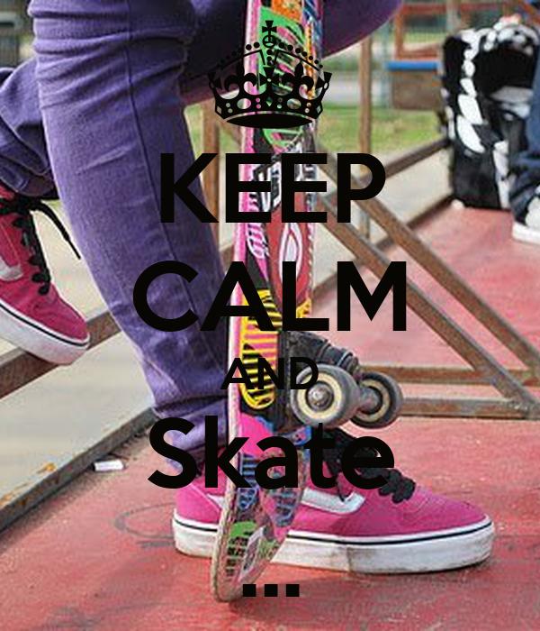 KEEP CALM AND Skate ...