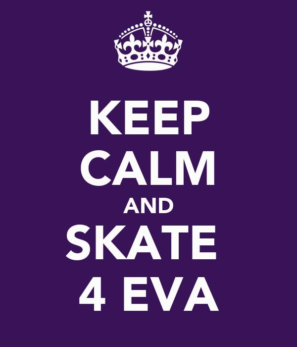KEEP CALM AND SKATE  4 EVA