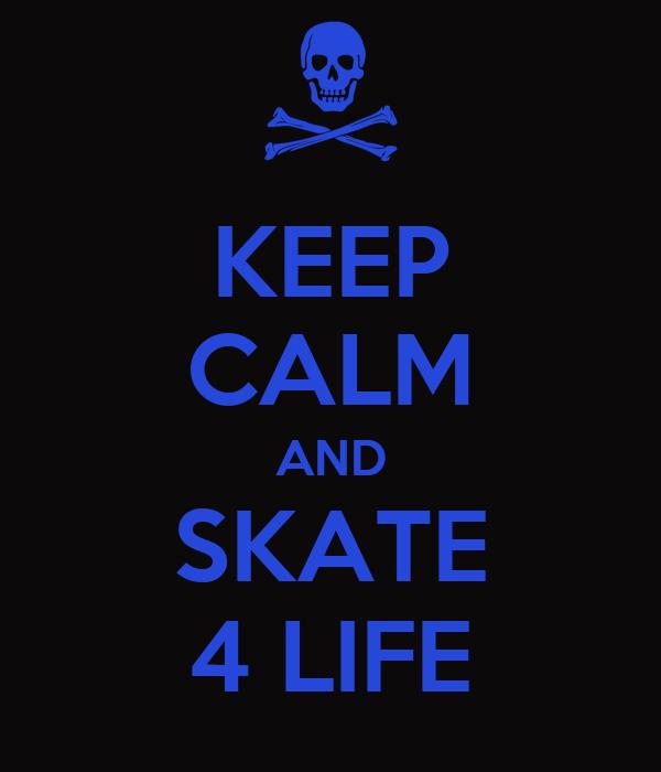 KEEP CALM AND SKATE 4 LIFE